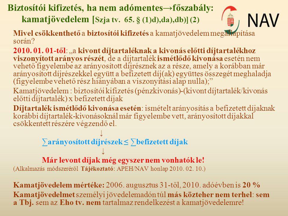 Biztosítói kifizetés, ha nem adómentes→főszabály: kamatjövedelem [Szja tv. 65. § (1)d),da),db)] (2)